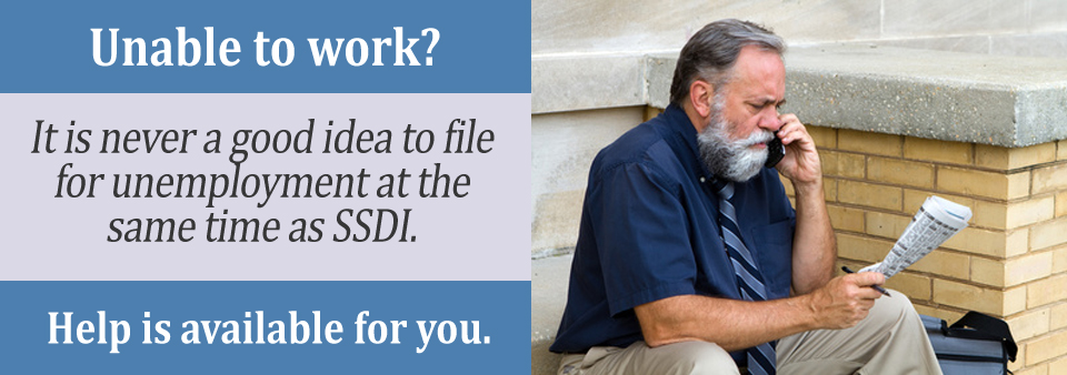 Do not file for unemployment and SSDI