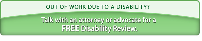 To speak with a local disability attorney or advocate, fill out a free disability review today.